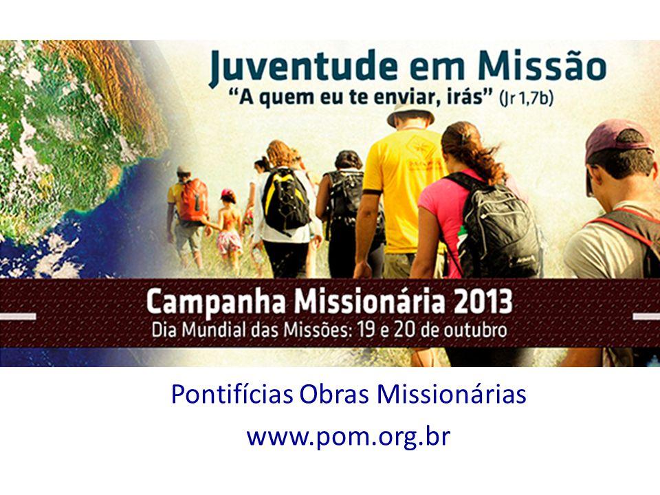 Pontifícias Obras Missionárias www.pom.org.br