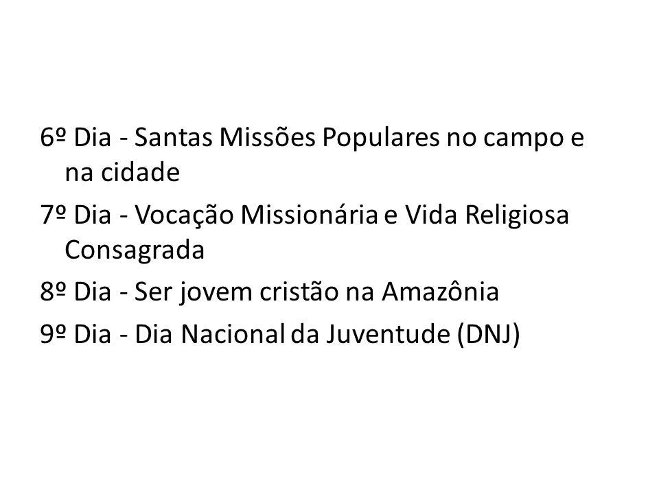 6º Dia - Santas Missões Populares no campo e na cidade 7º Dia - Vocação Missionária e Vida Religiosa Consagrada 8º Dia - Ser jovem cristão na Amazônia 9º Dia - Dia Nacional da Juventude (DNJ)