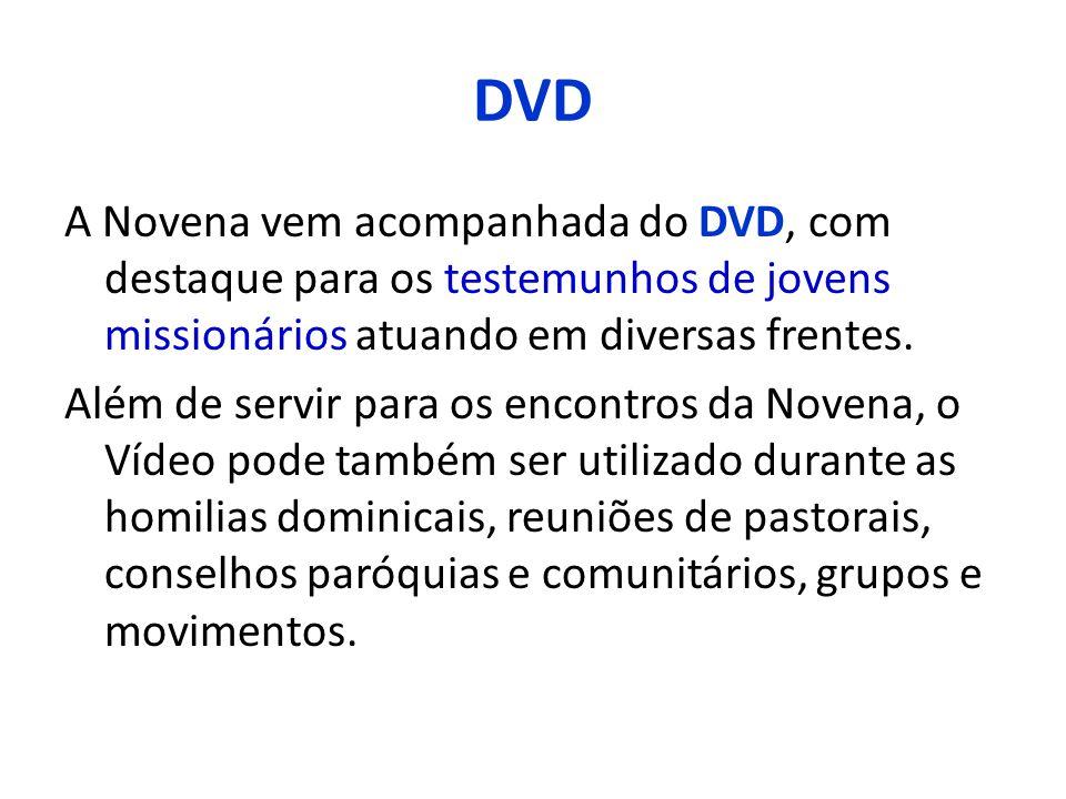 DVD A Novena vem acompanhada do DVD, com destaque para os testemunhos de jovens missionários atuando em diversas frentes.