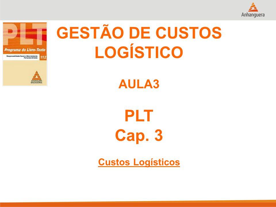 GESTÃO DE CUSTOS LOGÍSTICO PLT Cap. 3