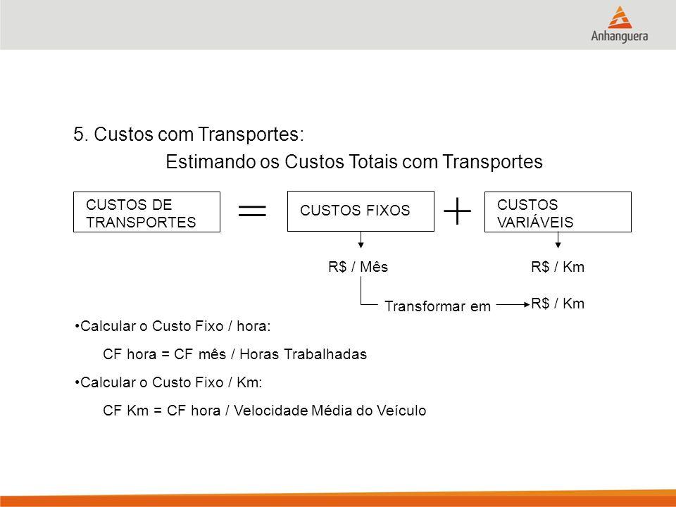= + 5. Custos com Transportes: