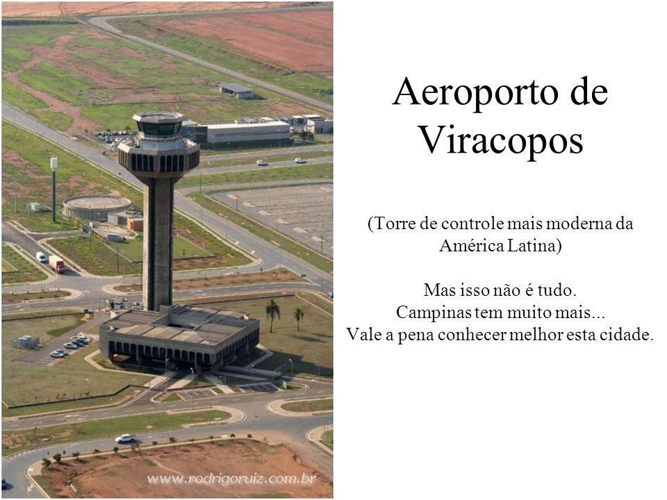 Aeroporto de Viracopos (Torre de controle mais moderna da América Latina) Mas isso não é tudo.