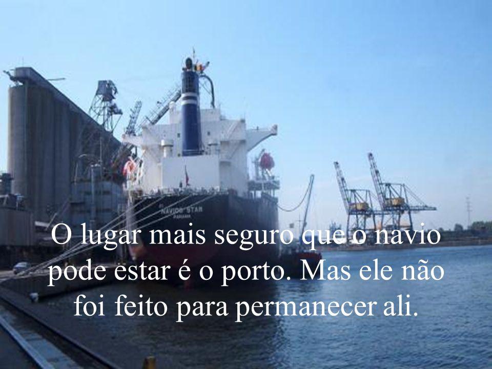 O lugar mais seguro que o navio pode estar é o porto