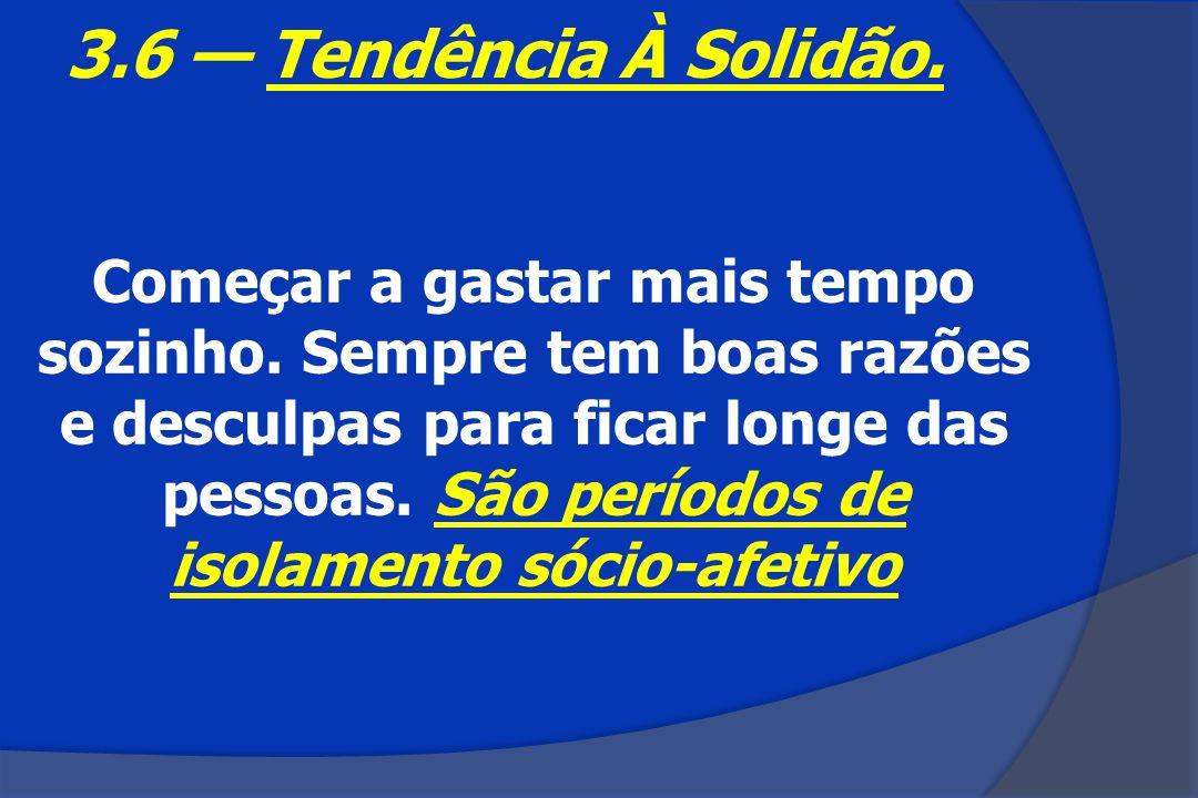 3.6 — Tendência À Solidão.
