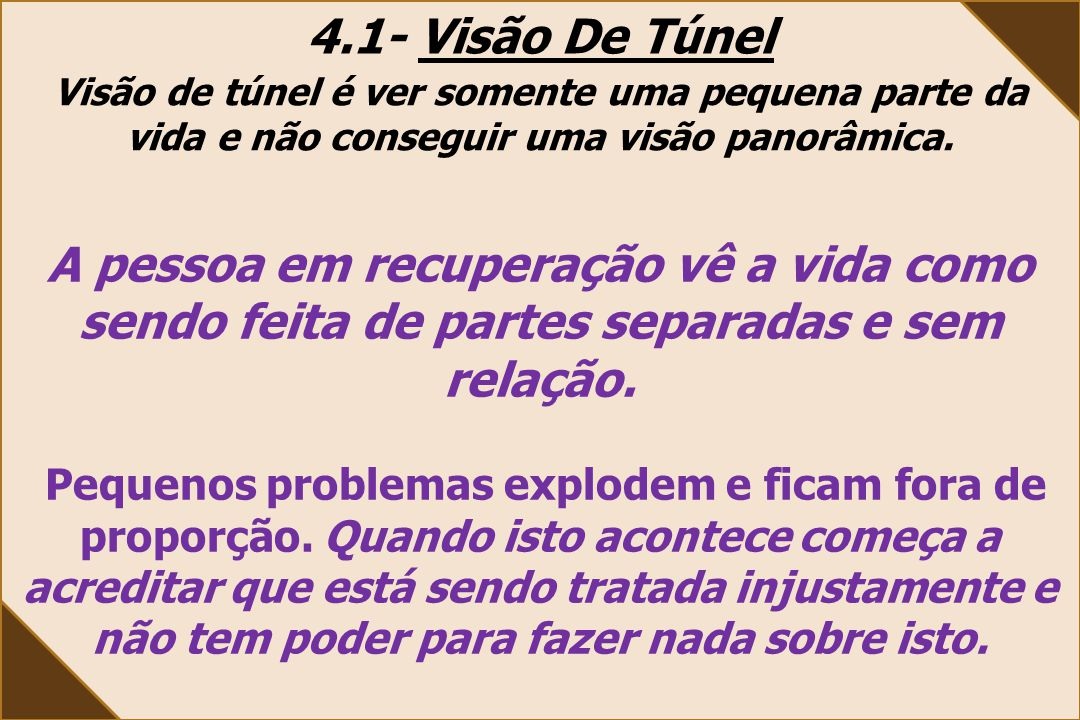 4.1- Visão De Túnel Visão de túnel é ver somente uma pequena parte da vida e não conseguir uma visão panorâmica.