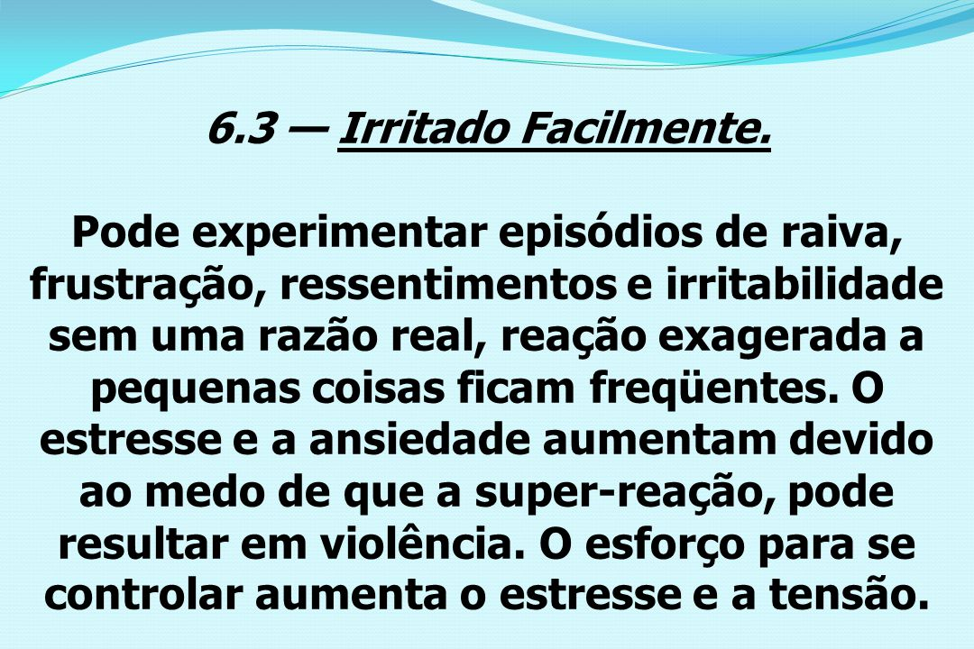 6.3 — Irritado Facilmente.