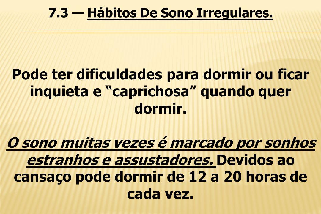7.3 — Hábitos De Sono Irregulares.
