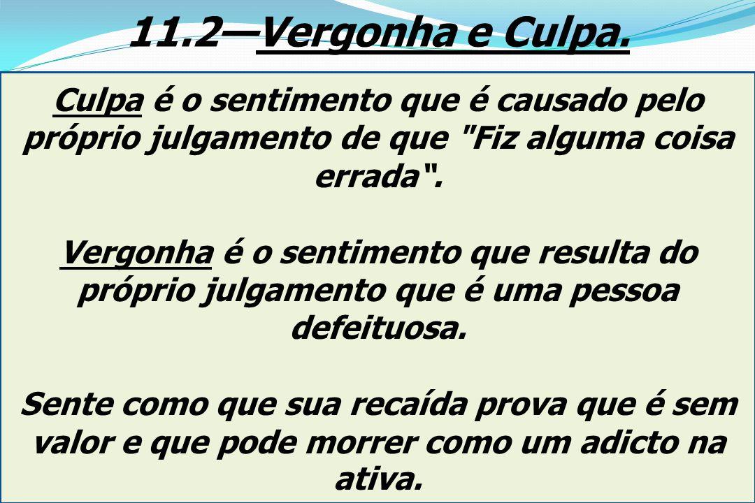 11.2—Vergonha e Culpa. Culpa é o sentimento que é causado pelo próprio julgamento de que Fiz alguma coisa errada .