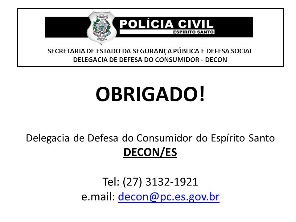 OBRIGADO! Tel: (27) 3132-1921 e.mail: decon@pc.es.gov.br