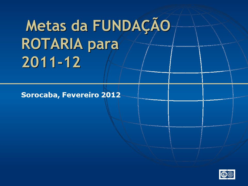 Metas da FUNDAÇÃO ROTARIA para 2011-12