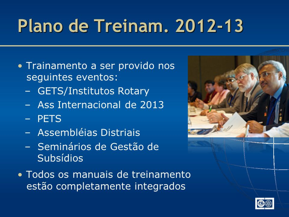 Plano de Treinam. 2012-13 • Trainamento a ser provido nos seguintes eventos: – GETS/Institutos Rotary.