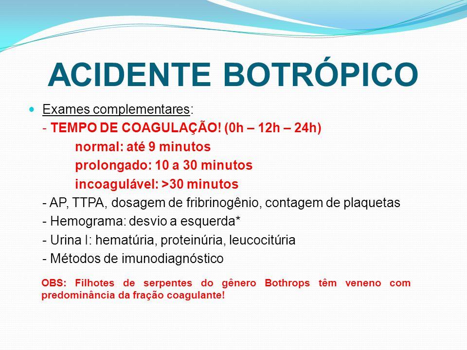 ACIDENTE BOTRÓPICO Exames complementares: