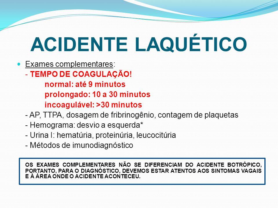 ACIDENTE LAQUÉTICO Exames complementares: - TEMPO DE COAGULAÇÃO!