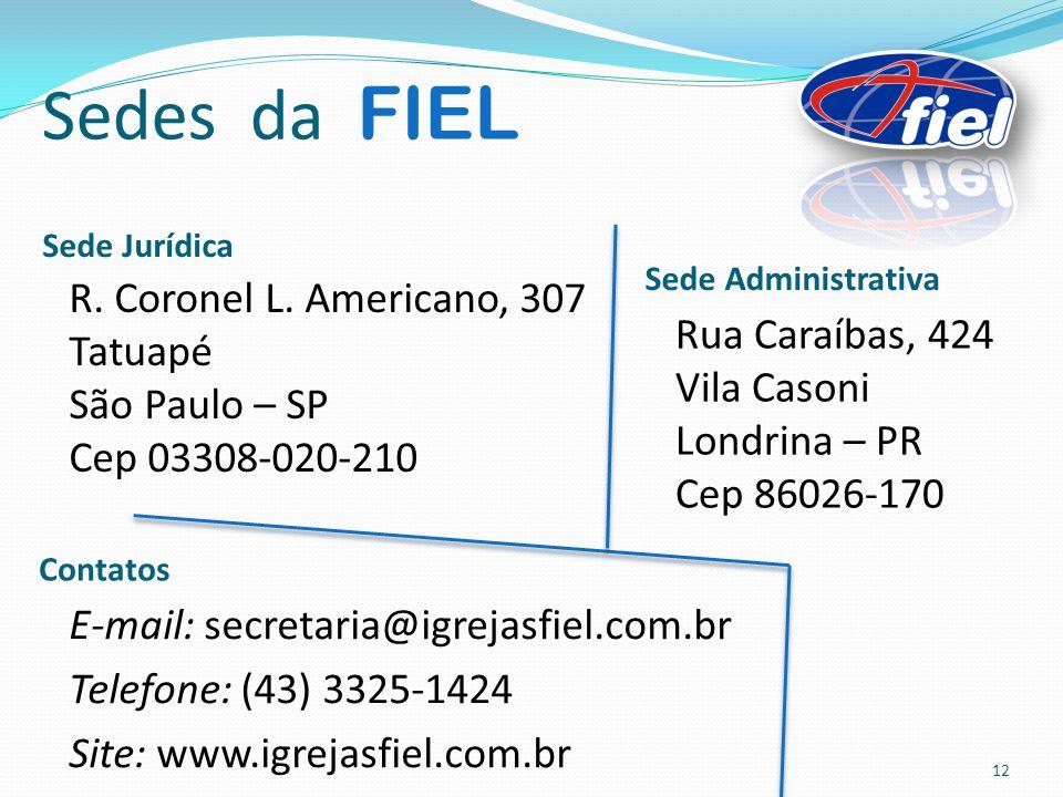 Sedes da FIEL Sede Jurídica. Sede Administrativa. R. Coronel L. Americano, 307 Tatuapé São Paulo – SP Cep 03308-020-210.