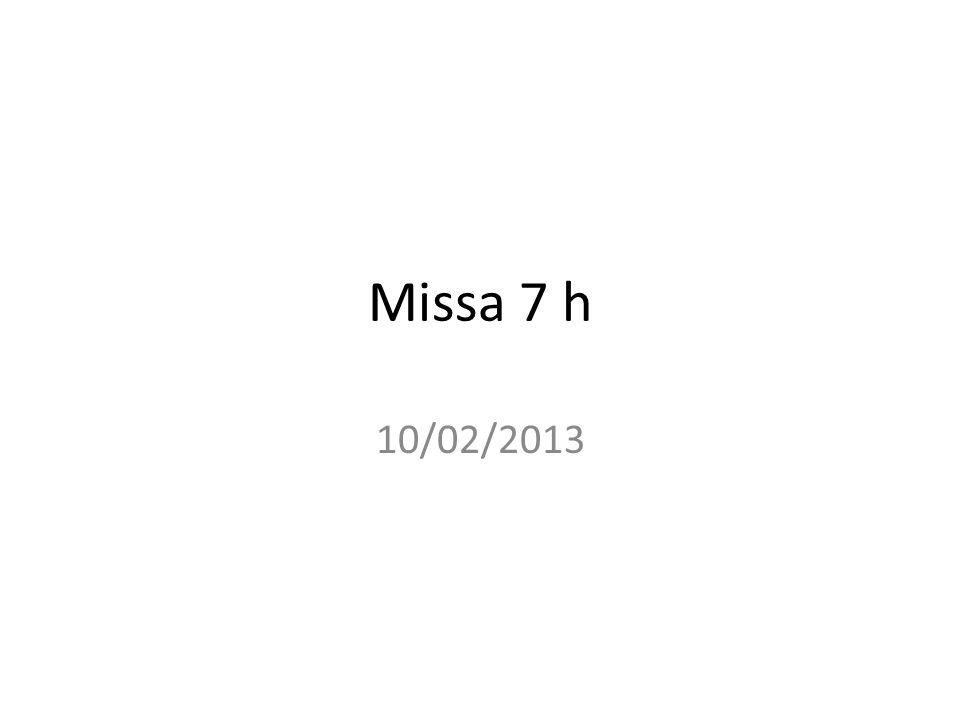 Missa 7 h 10/02/2013