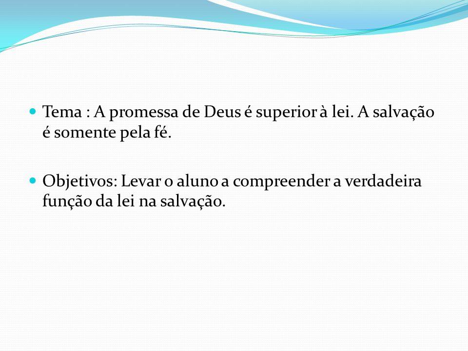 Tema : A promessa de Deus é superior à lei