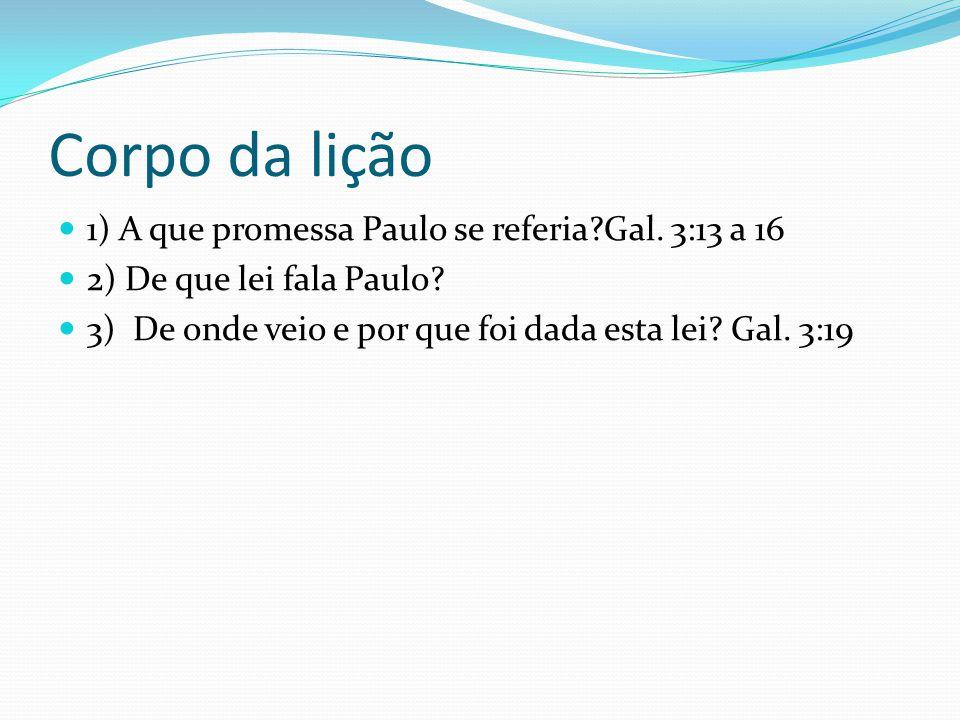 Corpo da lição 1) A que promessa Paulo se referia Gal. 3:13 a 16