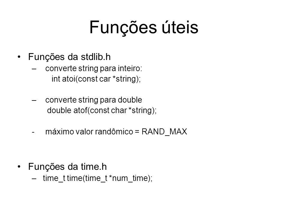 Funções úteis Funções da stdlib.h Funções da time.h