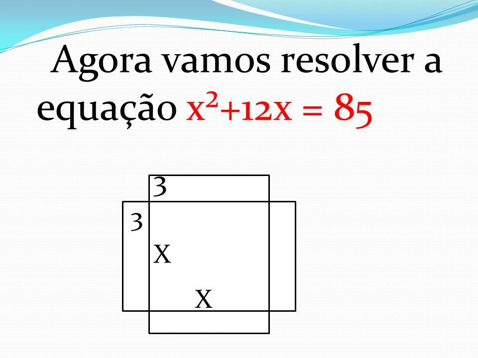 Agora vamos resolver a equação x²+12x = 85