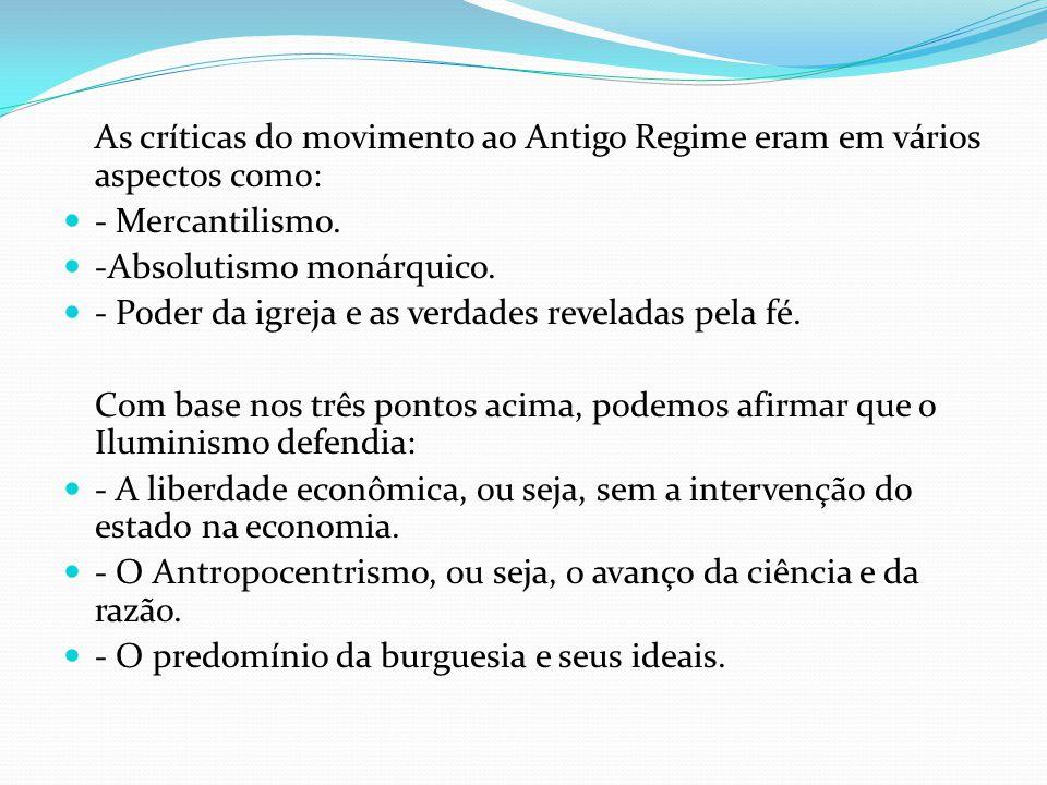 As críticas do movimento ao Antigo Regime eram em vários aspectos como: