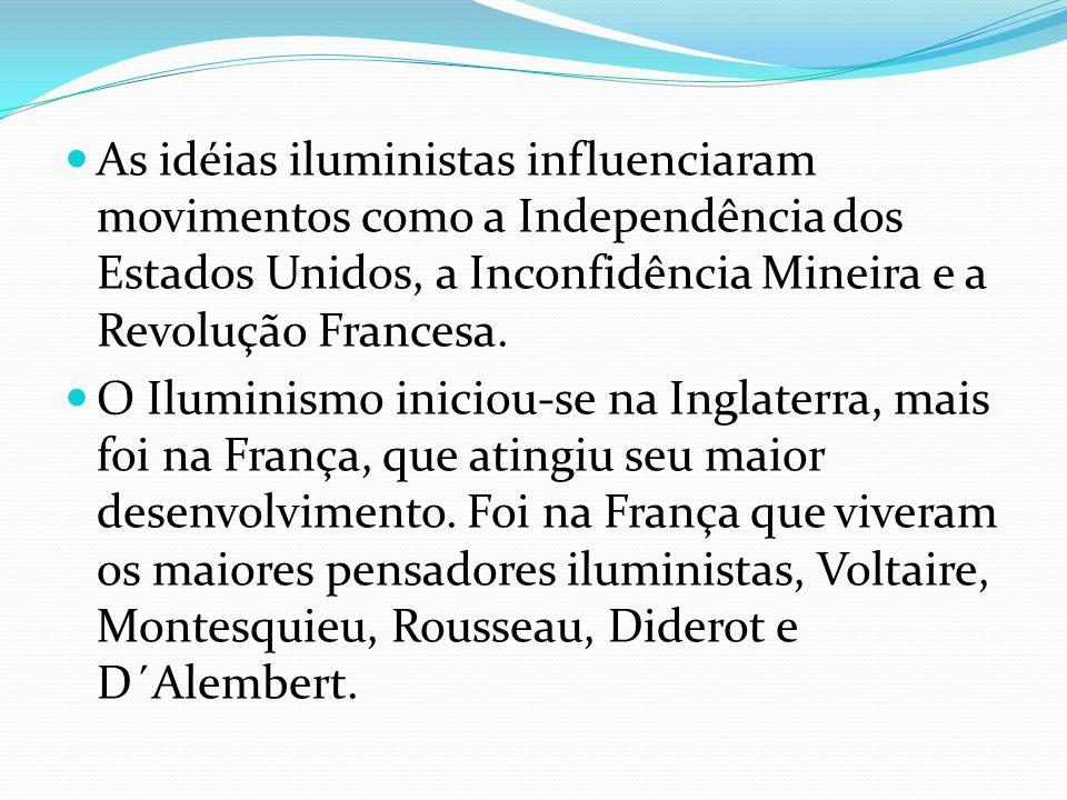 As idéias iluministas influenciaram movimentos como a Independência dos Estados Unidos, a Inconfidência Mineira e a Revolução Francesa.