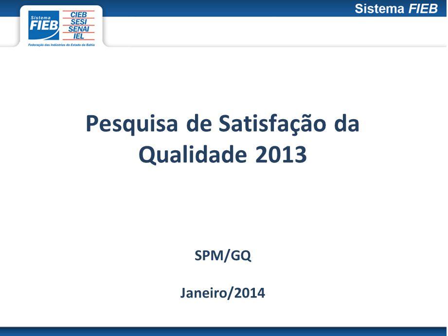 Pesquisa de Satisfação da Qualidade 2013 SPM/GQ Janeiro/2014