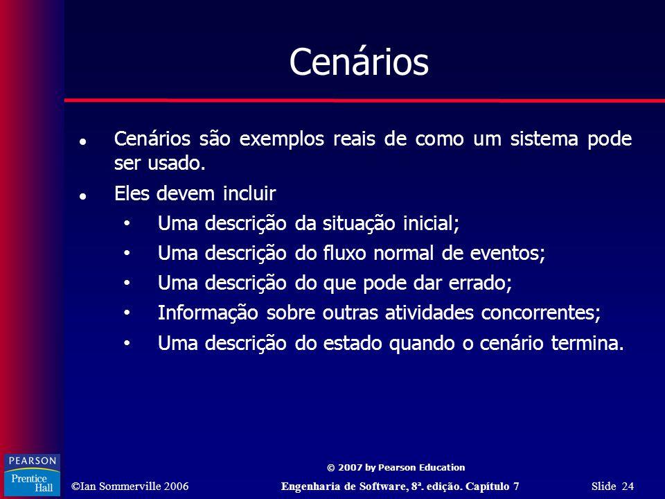 Cenários Cenários são exemplos reais de como um sistema pode ser usado. Eles devem incluir. Uma descrição da situação inicial;