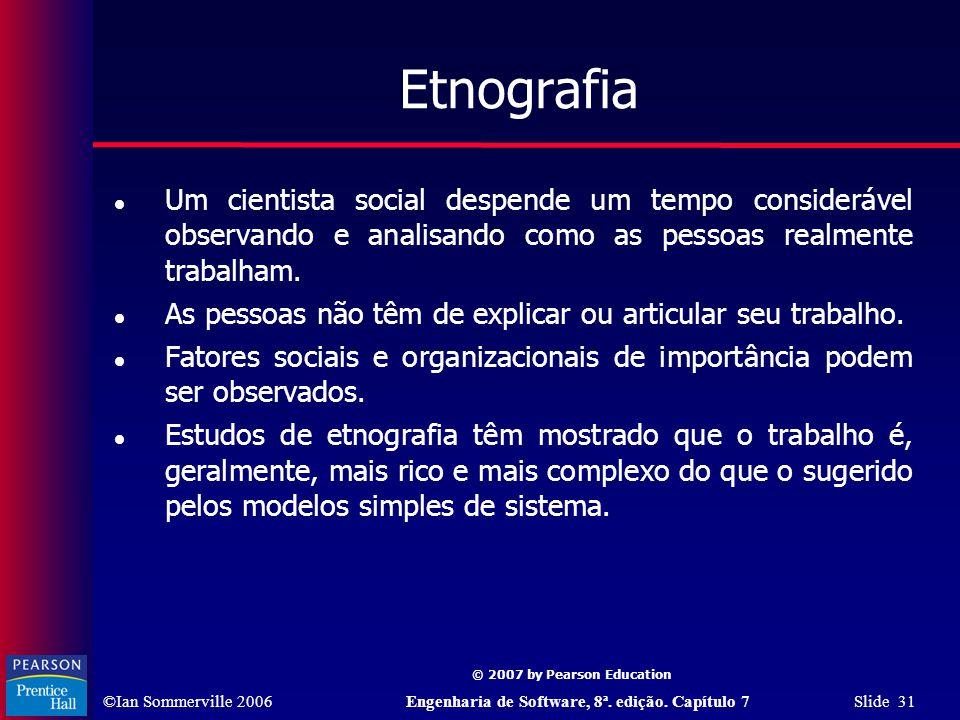 Etnografia Um cientista social despende um tempo considerável observando e analisando como as pessoas realmente trabalham.