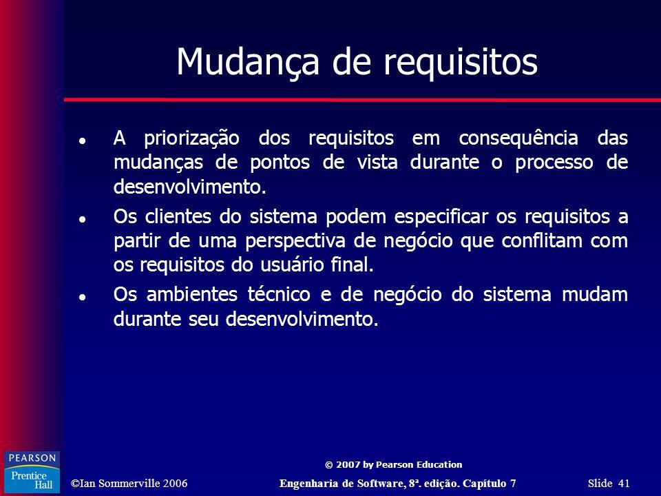 Mudança de requisitos A priorização dos requisitos em consequência das mudanças de pontos de vista durante o processo de desenvolvimento.