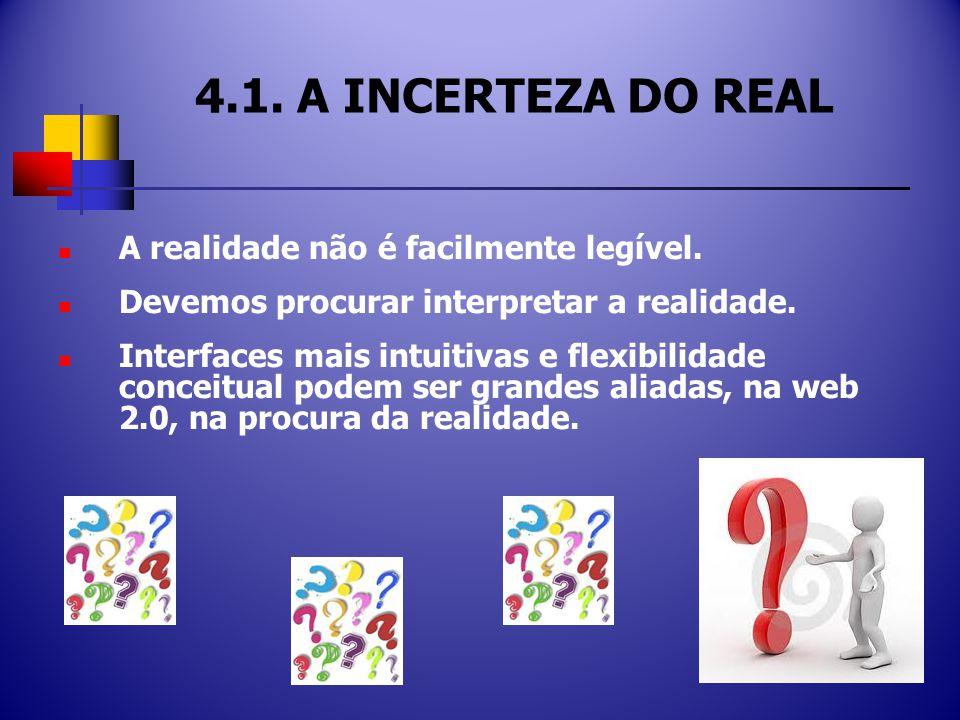 4.1. A INCERTEZA DO REAL A realidade não é facilmente legível.