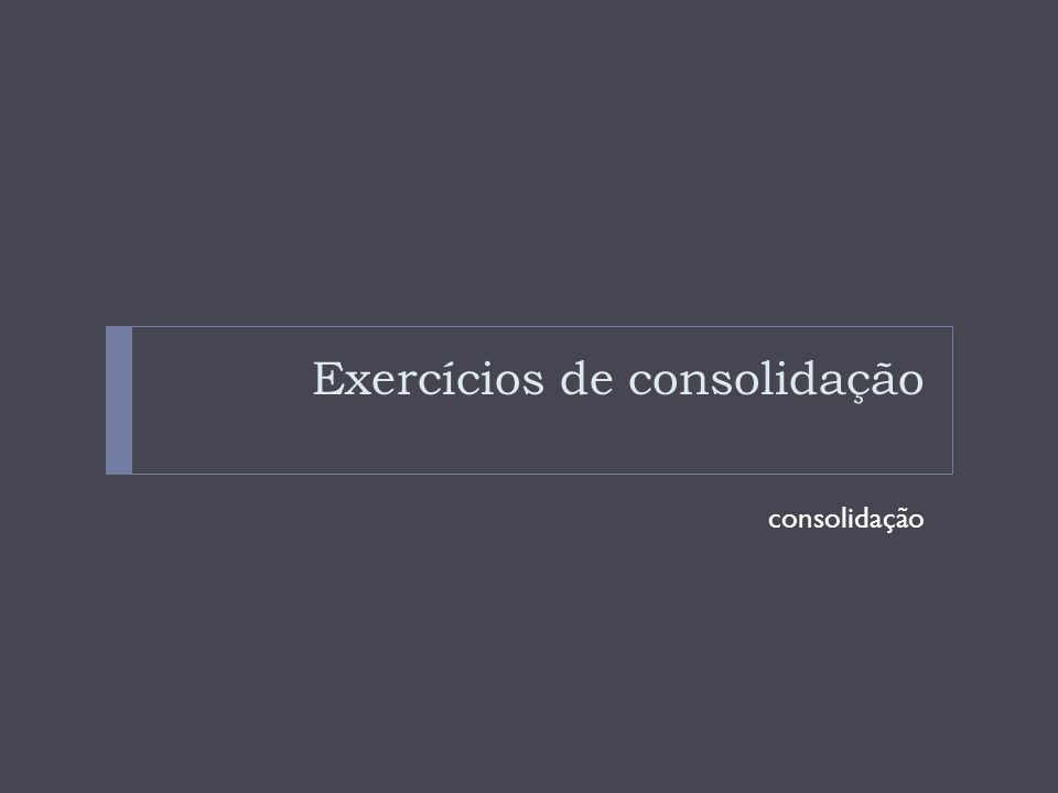 Exercícios de consolidação