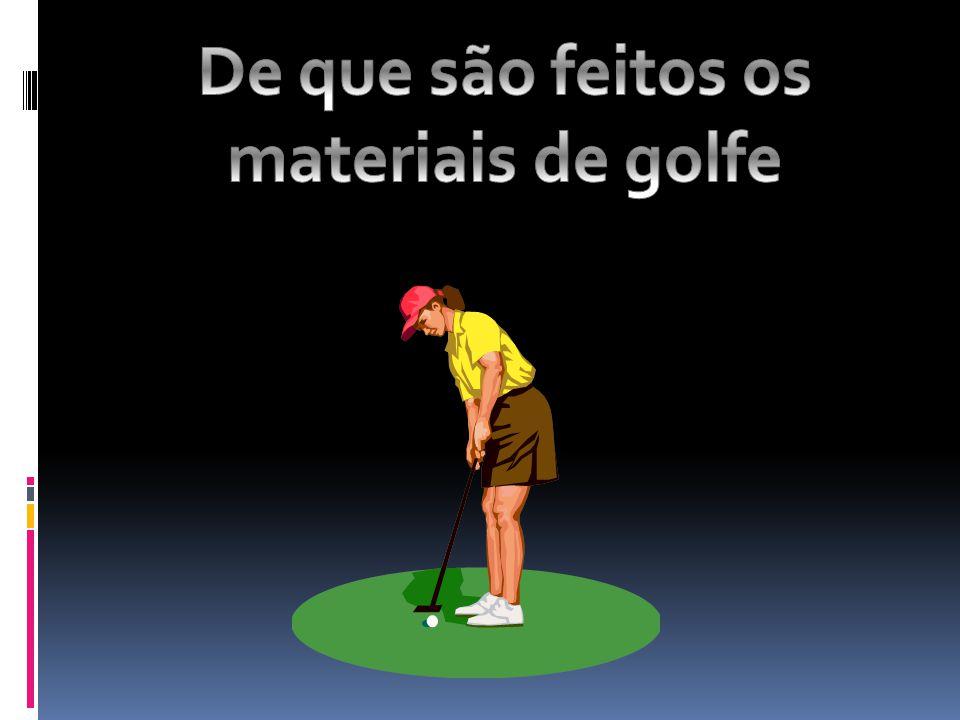 De que são feitos os materiais de golfe