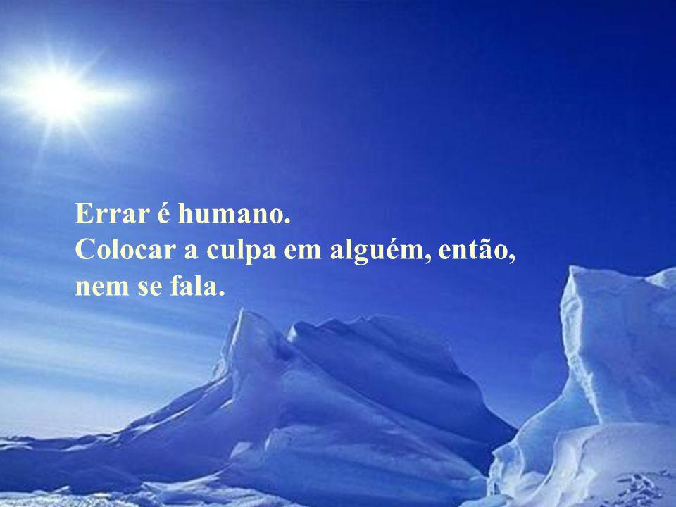 Errar é humano. Colocar a culpa em alguém, então, nem se fala.