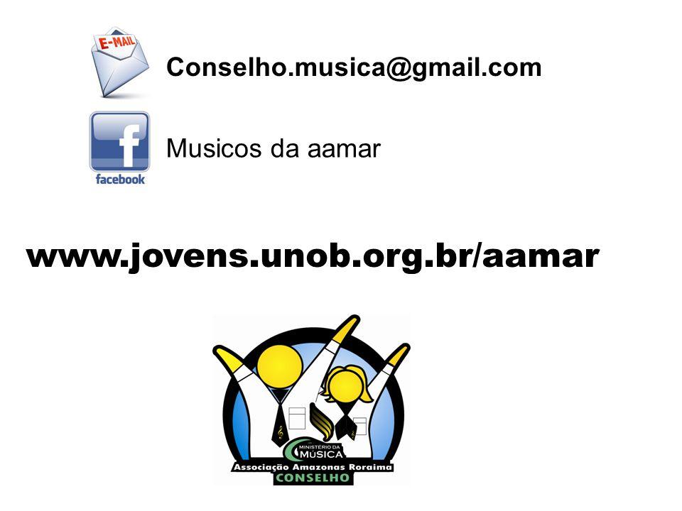 www.jovens.unob.org.br/aamar Conselho.musica@gmail.com
