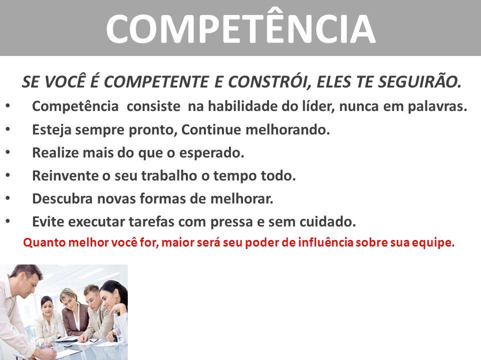 COMPETÊNCIA SE VOCÊ É COMPETENTE E CONSTRÓI, ELES TE SEGUIRÃO.