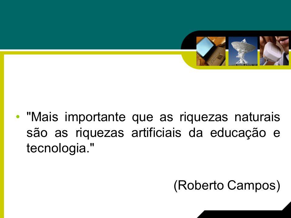 Mais importante que as riquezas naturais são as riquezas artificiais da educação e tecnologia.