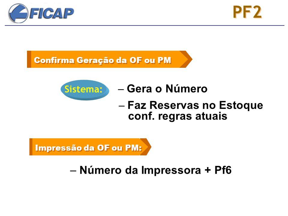 PF2 – Número da Impressora + Pf6 – Gera o Número