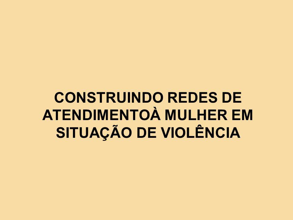 CONSTRUINDO REDES DE ATENDIMENTOÀ MULHER EM SITUAÇÃO DE VIOLÊNCIA