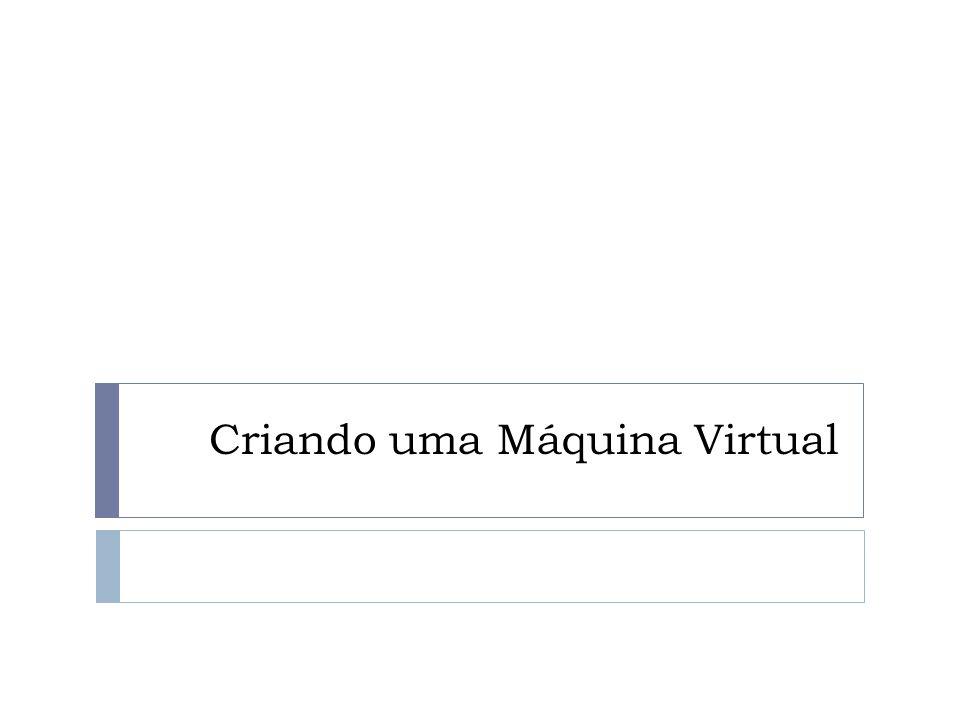 Criando uma Máquina Virtual