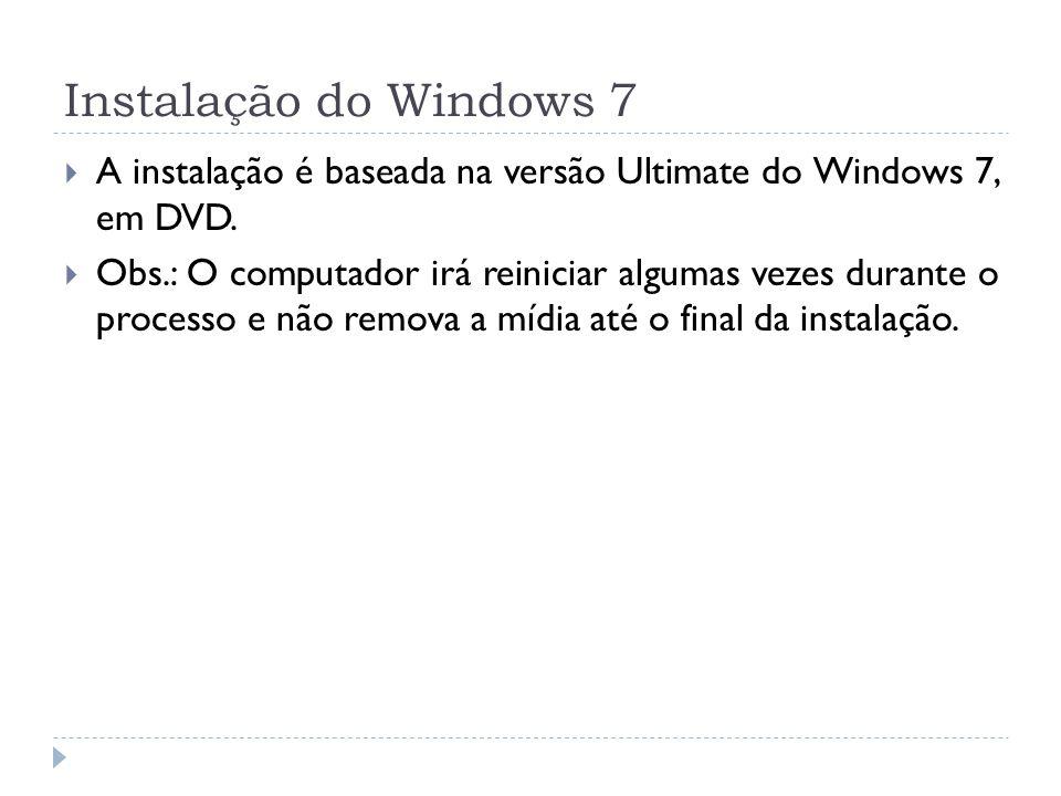 Instalação do Windows 7 A instalação é baseada na versão Ultimate do Windows 7, em DVD.