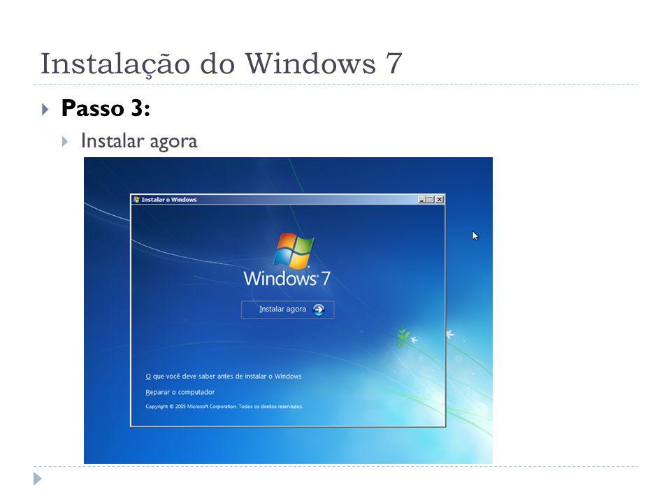 Instalação do Windows 7 Passo 3: Instalar agora