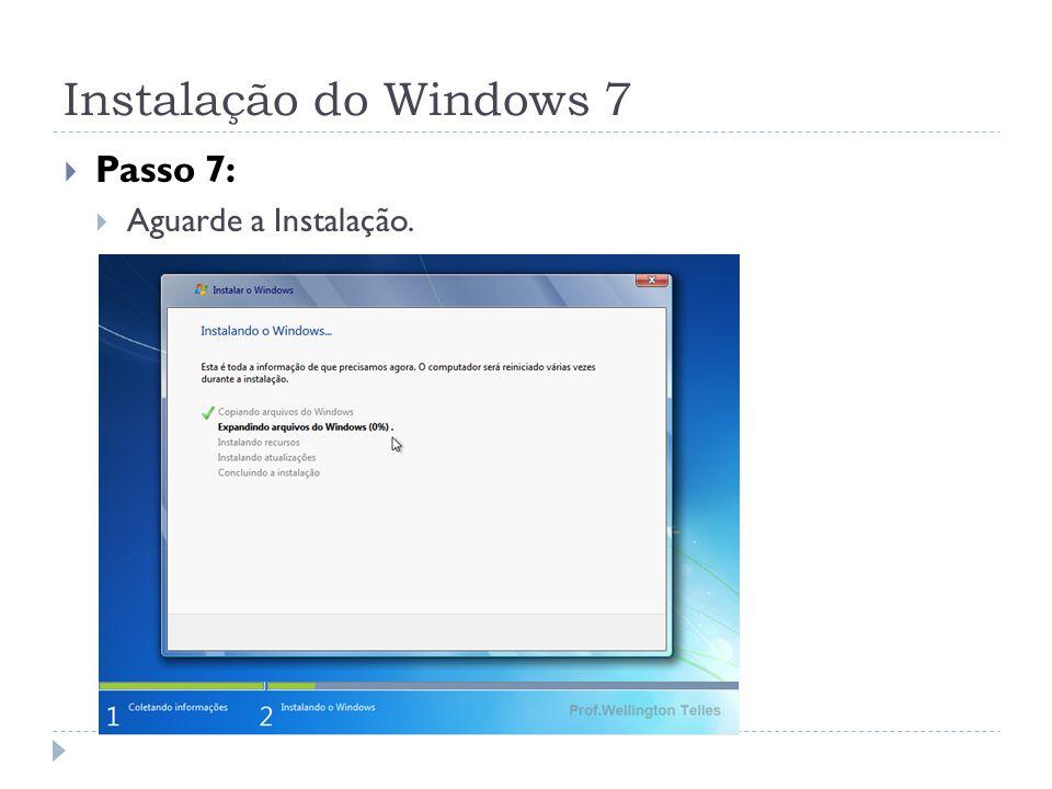 Instalação do Windows 7 Passo 7: Aguarde a Instalação.