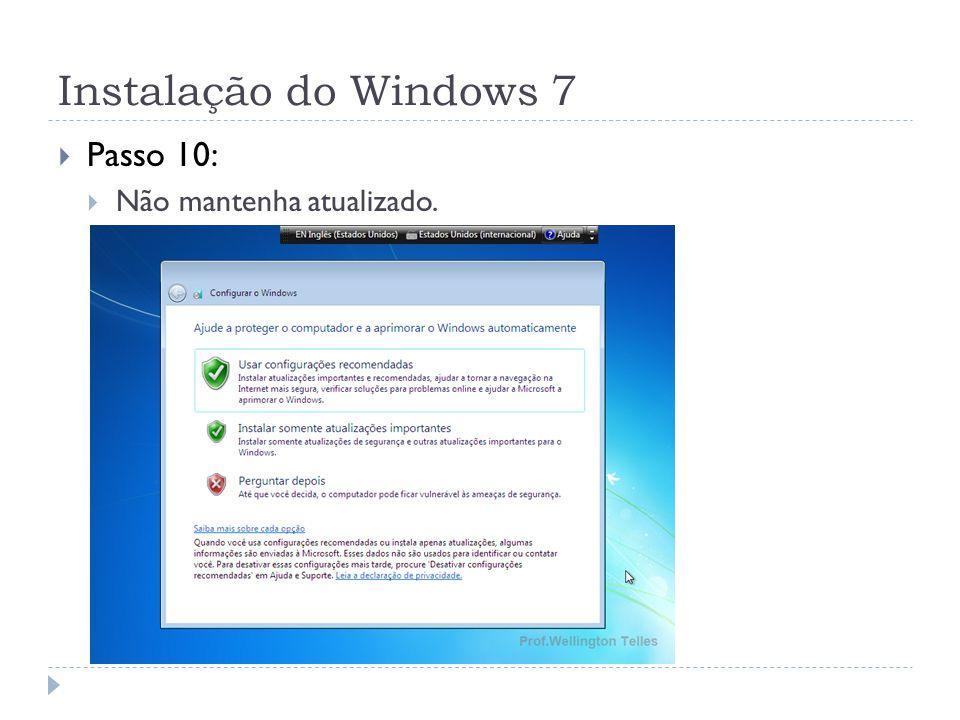 Instalação do Windows 7 Passo 10: Não mantenha atualizado.