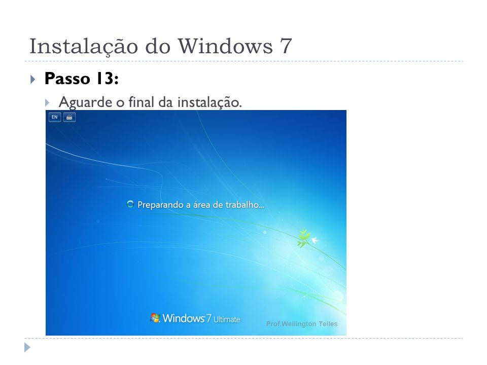 Instalação do Windows 7 Passo 13: Aguarde o final da instalação.