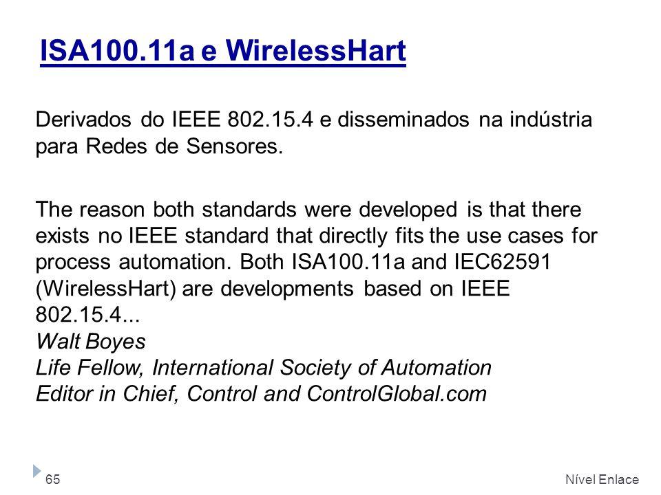 ISA100.11a e WirelessHart Derivados do IEEE 802.15.4 e disseminados na indústria para Redes de Sensores.