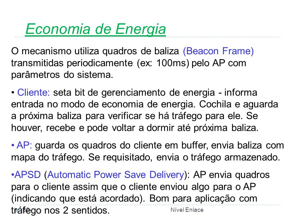 Economia de Energia O mecanismo utiliza quadros de baliza (Beacon Frame) transmitidas periodicamente (ex: 100ms) pelo AP com parâmetros do sistema.
