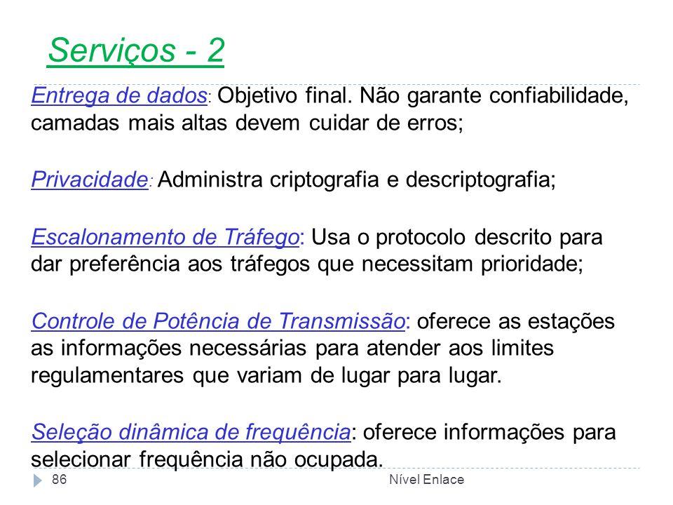 Serviços - 2 Entrega de dados: Objetivo final. Não garante confiabilidade, camadas mais altas devem cuidar de erros;