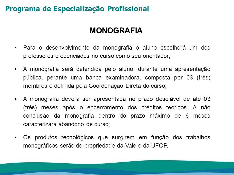 MONOGRAFIA Para o desenvolvimento da monografia o aluno escolherá um dos professores credenciados no curso como seu orientador;