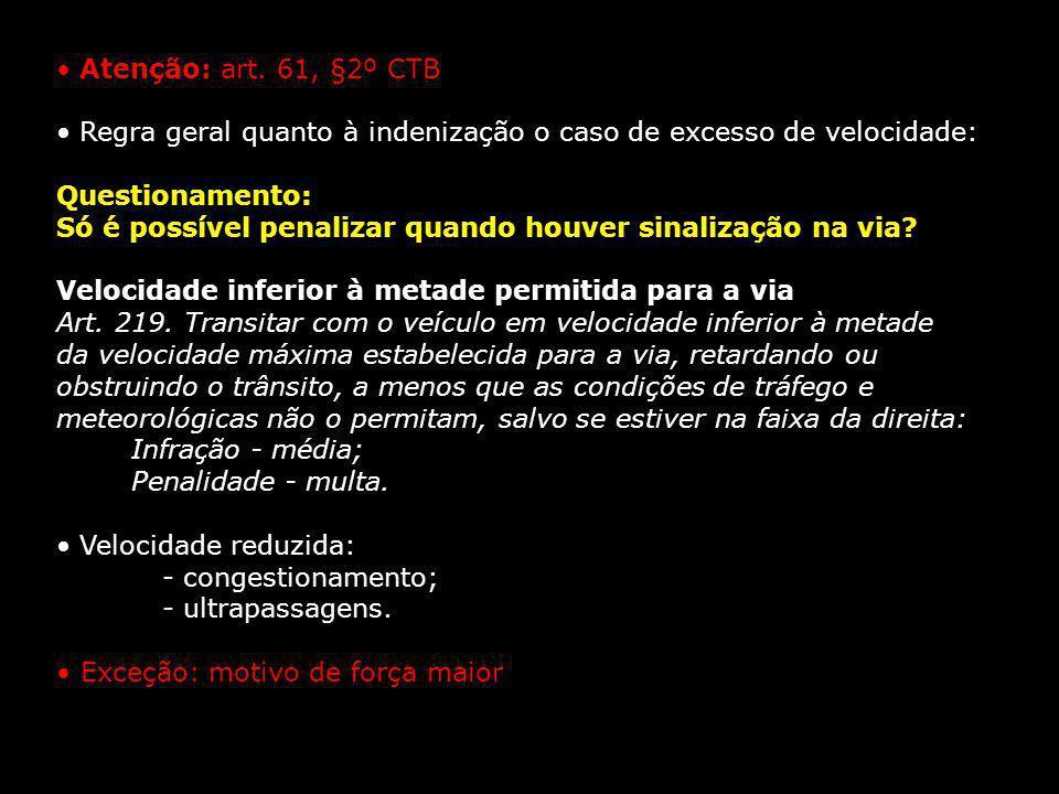 • Atenção: art. 61, §2º CTB • Regra geral quanto à indenização o caso de excesso de velocidade: Questionamento: