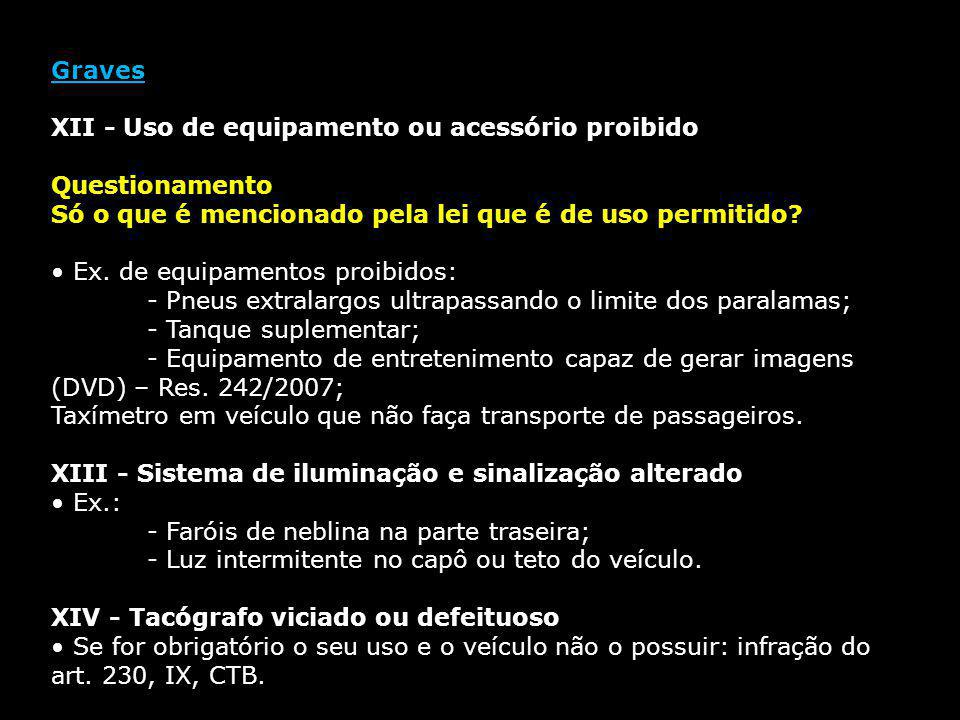 Graves XII - Uso de equipamento ou acessório proibido. Questionamento. Só o que é mencionado pela lei que é de uso permitido